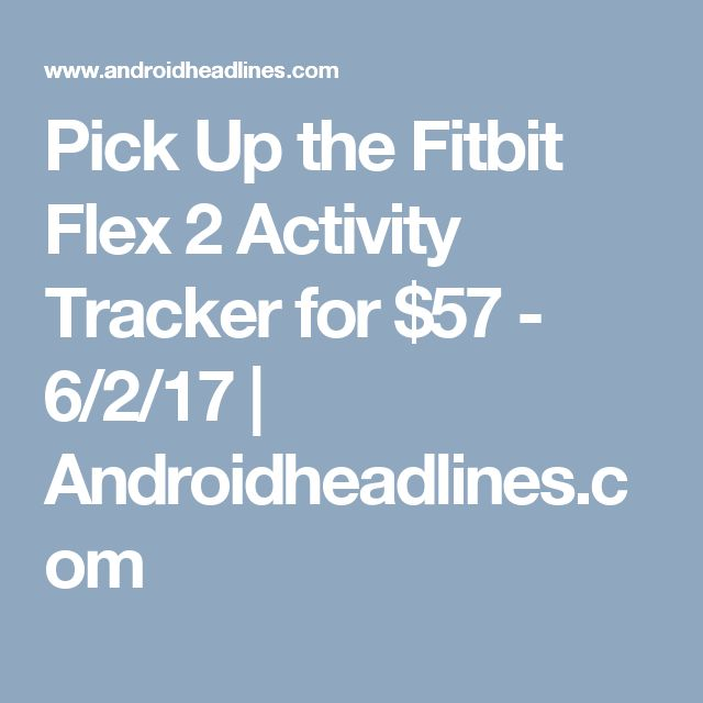 Pick Up the Fitbit Flex 2 Activity Tracker for $57 - 6/2/17 | Androidheadlines.com