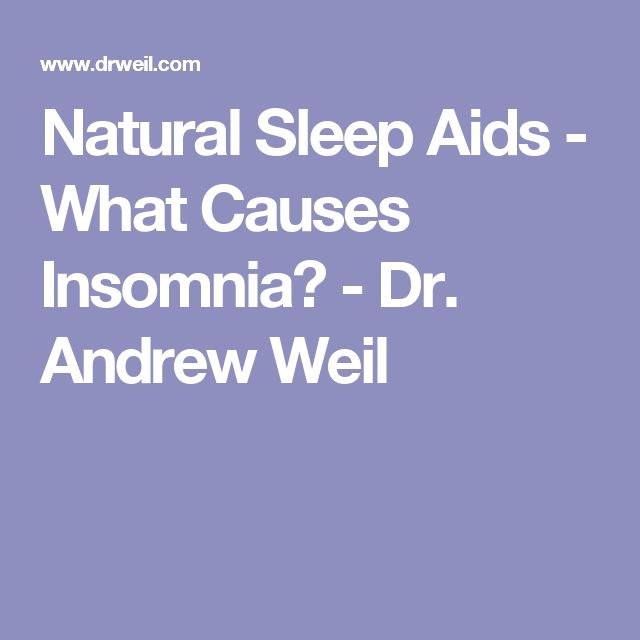 Natural Sleep Aids - What Causes Insomnia? - Dr. Andrew Weil