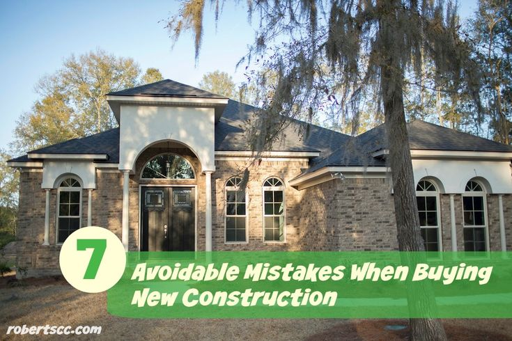 New Construction Mistakes to Avoid: http://robertscc.com/7-avoidable-mistakes-when-buying-new-construction/