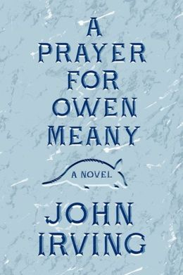 A Prayer for Owen Meany - John Irving - One of my fav books of all time ever.
