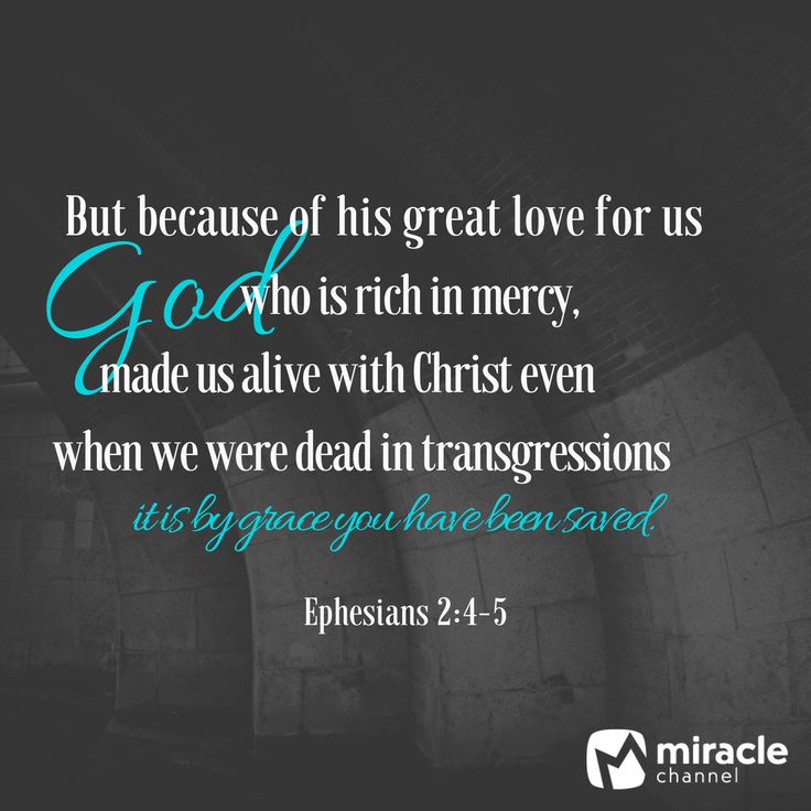 But because of his great love for us, God who is rich in mercy, made us alive with Christ even when we were dead in transgressions; it is by grace you have been saved. Ephesians 2:4-5 #Christian #Bible #BibleVerse #MiracleChannel #Inspiration #Grace #Love
