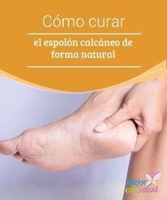 """""""Cómo curar el #Espolón calcáneo de forma natural - """""""" Esa protuberancia en el hueso que aparece cuando el #Tendón se satura de tanta presión se conoce como espolón calcáneo. Puede ocasionar mucho dolor #RemediosNaturales"""