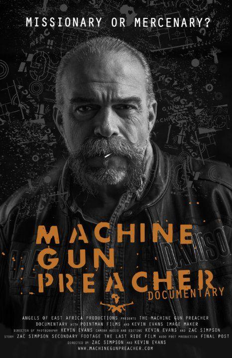 Checkout the movie 'Machine Gun Preacher Documentary' on Christian Film Database: http://www.christianfilmdatabase.com/review/machine-gun-preacher-documentary/