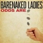 Barenaked Ladies - Odds Are Lyrics Struck by lightning, sounds pretty frightening But you know the chances are so small Stuck by a bee sting, nothin' but a bee thing Better chance you're gonna buy it at the mall