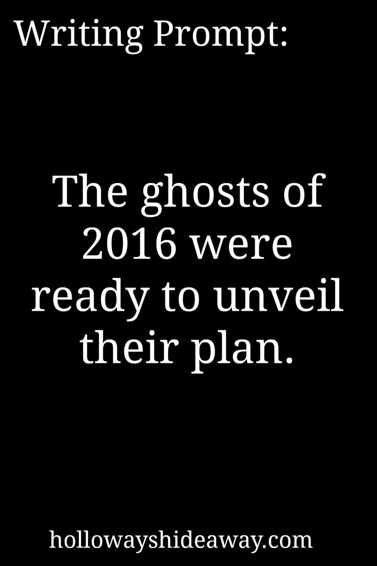 New Year's Writing Prompts-Jan 2017-The ghosts of 2016 were ready to unveil their plan.
