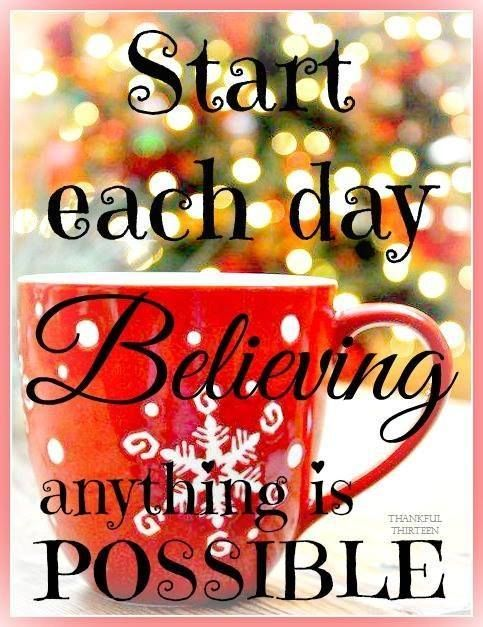 Start Each Day, Believing Anything Is Possible morning good morning morning quotes good morning quotes good morning greetings