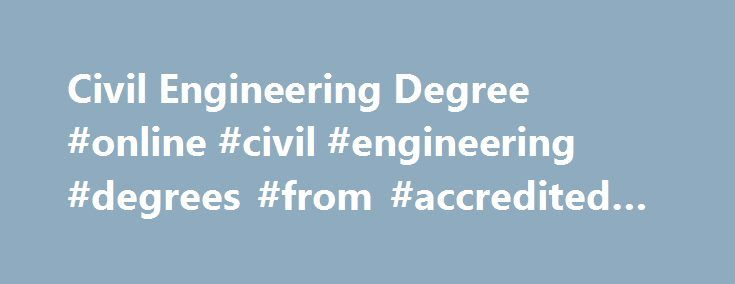 Civil Engineering Degree #online #civil #engineering #degrees #from #accredited #colleges http://louisiana.nef2.com/civil-engineering-degree-online-civil-engineering-degrees-from-accredited-colleges/  # Online Civil Engineering Degree Bachelor of Science DegreeBegins every Fall (August), Spring (January) Summer (May) 134 Credits 6+ Years to Complete Online Recorded Lectures with On-Campus Labs Semester-based Courses Accredited by the Engineering Accreditation Commission of ABET About UND's…