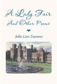 A Lady Fair and Other Poems: Zwerenz, John Lars