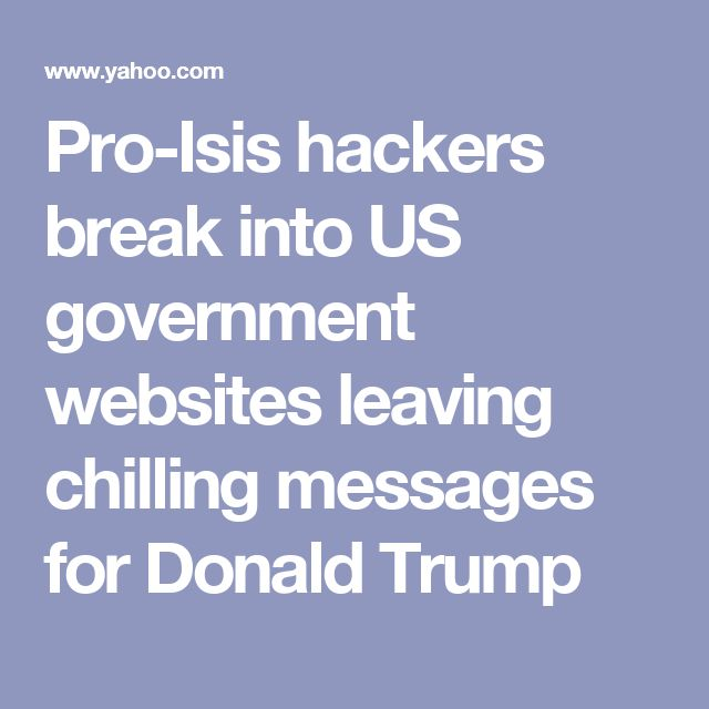 Pro-Isis hackers break into US government websites leaving chilling messages for Donald Trump