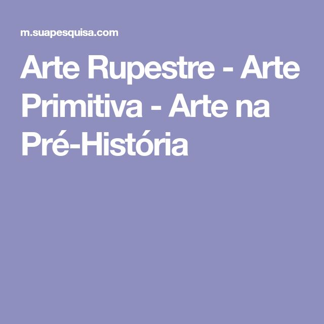 Arte Rupestre - Arte Primitiva - Arte na Pré-História