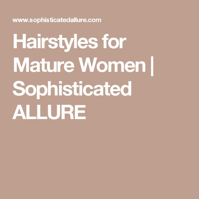 Hairstyles for Mature Women | Sophisticated ALLURE