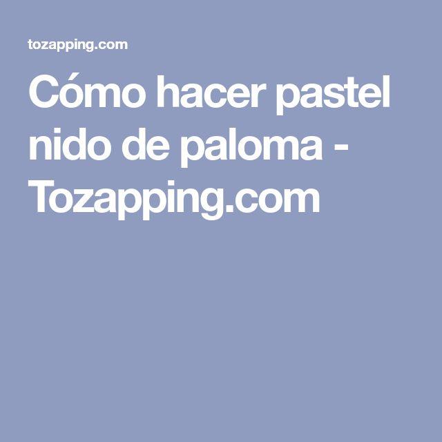 Cómo hacer pastel nido de paloma - Tozapping.com