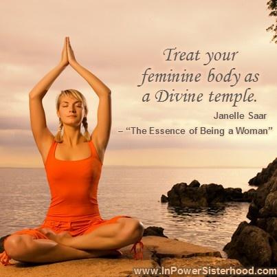 Treat your feminine body as a Divine temple. -Janelle Saar