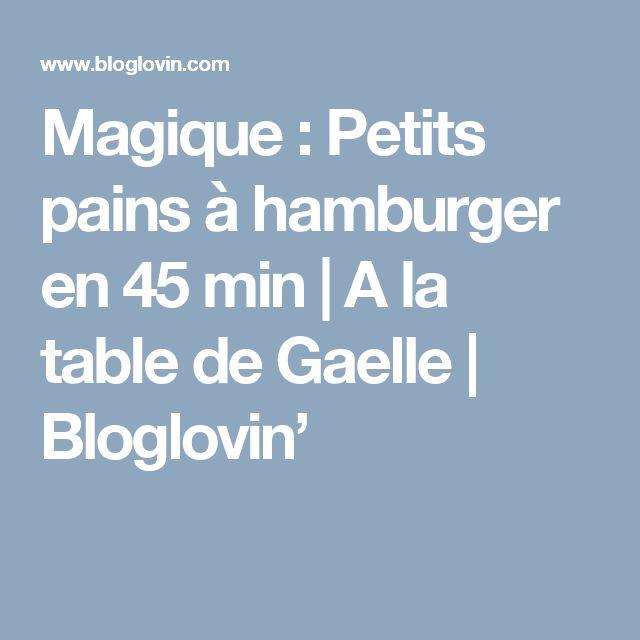 Magique : Petits pains à hamburger en 45 min | A la table de Gaelle | Bloglovin'