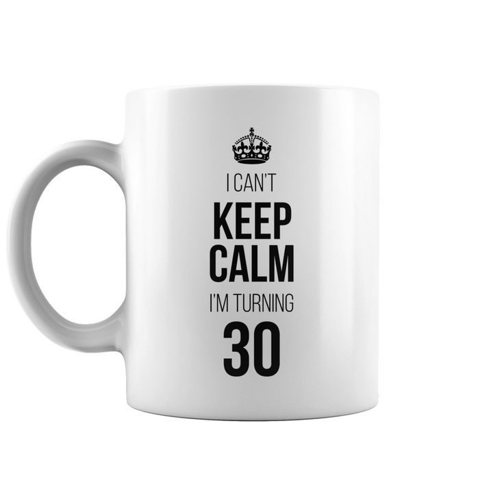 I Can't Keep Calm I'm Turning 30 #birthday Cute Coffee Mug - https://www.sunfrog.com/118749151-549665331.html?68704