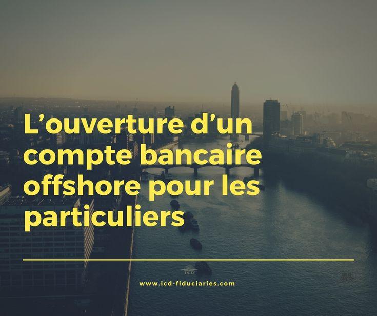 L'ouverture d'un compte bancaire offshore pour les particuliers.