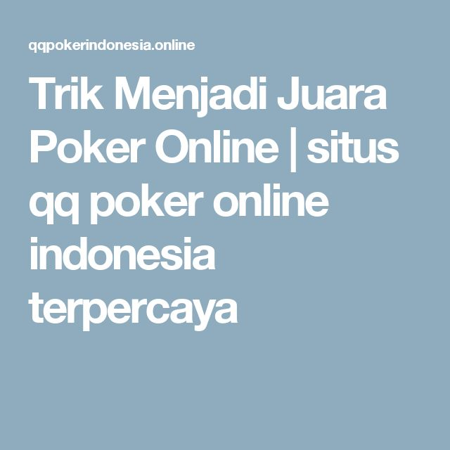 Trik Menjadi Juara Poker Online | situs  qq poker online  indonesia terpercaya