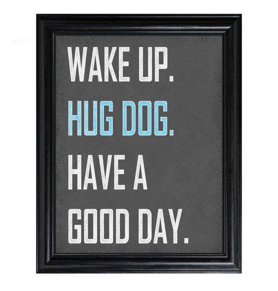 Wake Up HUG DOG have a Good Day 8x10 print grey by BluebeardStudio