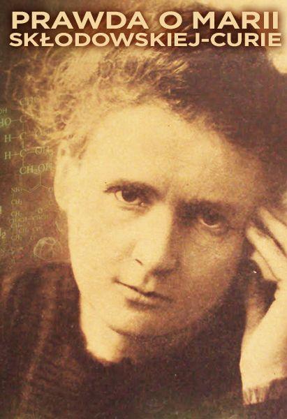 Prawda o Marii Skłodowskiej-Curie