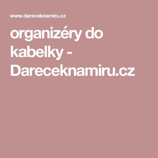 organizéry do kabelky - Dareceknamiru.cz