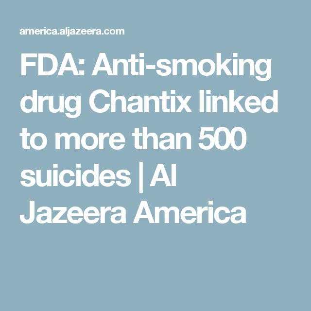 FDA: Anti-smoking drug Chantix linked to more than 500 suicides | Al Jazeera America