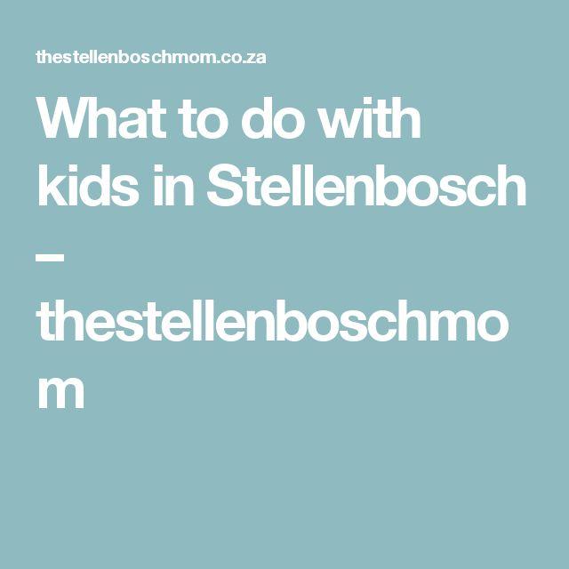 What to do with kids in Stellenbosch – thestellenboschmom