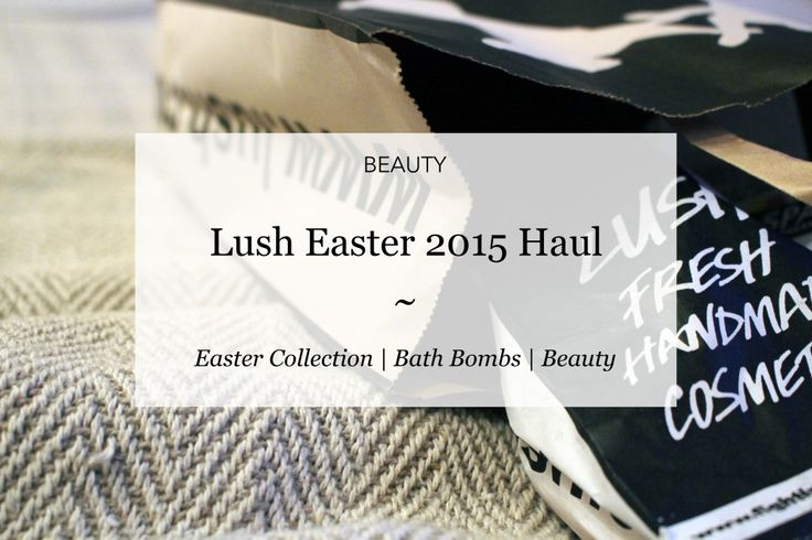 Lush Easter 2015 Haul | Courtney Says What  #blog #blogideas #lushhaul #bathbombs