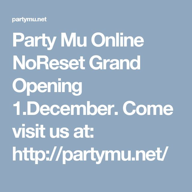Party Mu Online NoReset Grand Opening 1.December. Come visit us at: http://partymu.net/