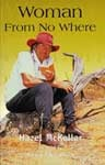 Woman From No Where - Born in the Depression, at eleven sent to work as a domestic, at seventeen married and on the track as a drover's wife. A compelling story of tragedy and resilience set in a bygone era of hardy bush survival. A story by Hazel McKellar as told to Kerry McCallum.