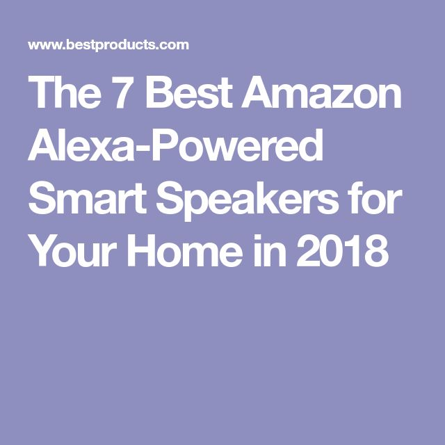 The 7 Best Amazon Alexa-Powered Smart Speakers for Your Home in 2018