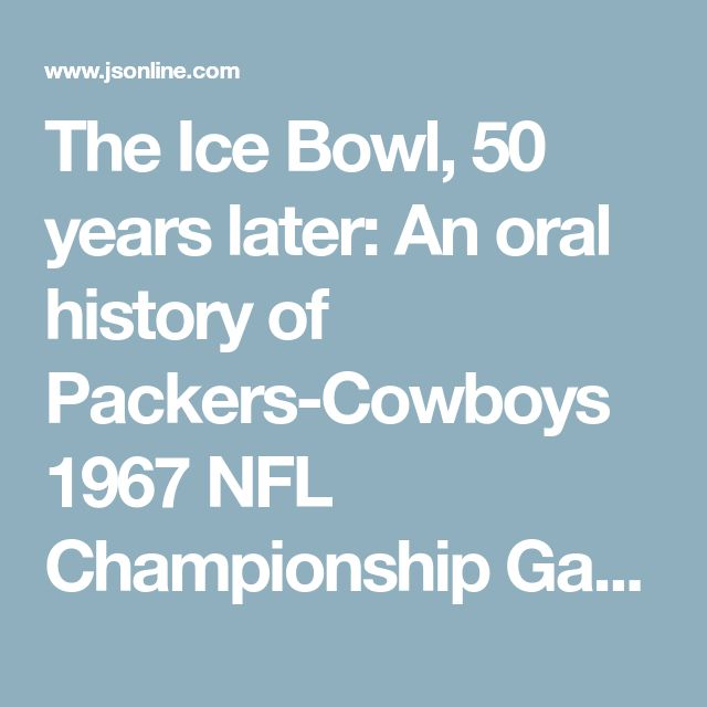 The Ice Bowl, 50 years later: An oral history of Packers-Cowboys 1967 NFL Championship Game