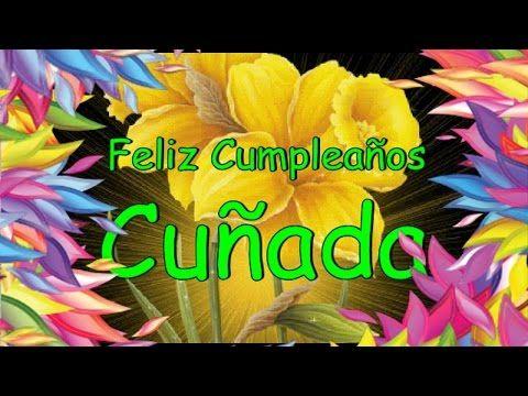 Feliz Cumpleaños Cuñada – Postales para un Cumpleaños | Etiquetate.net - YouTube