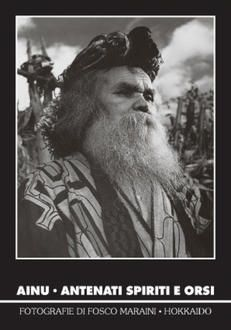 Ainu : antenati spiriti e orsi : fotografie di Fosco Maraini, Hokkaido / a cura di Günther Giovannoni. Torino : Museo Nazionale della Montagna, 2001