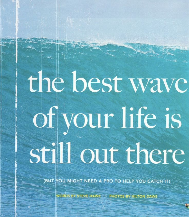 The best wave of your life is still out there, quotes, surf