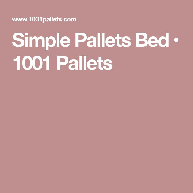 Simple Pallets Bed • 1001 Pallets