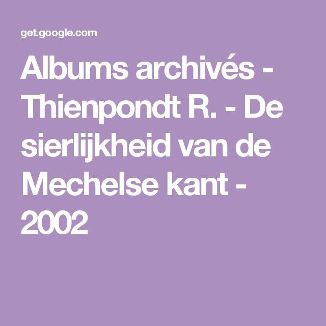Albums archivés - Thienpondt R. - De sierlijkheid van de Mechelse kant - 2002