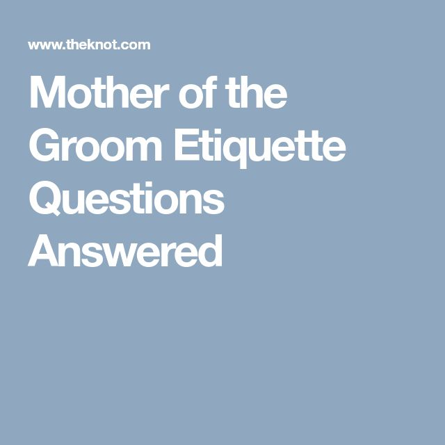 Mother of the Groom Etiquette Questions Answered