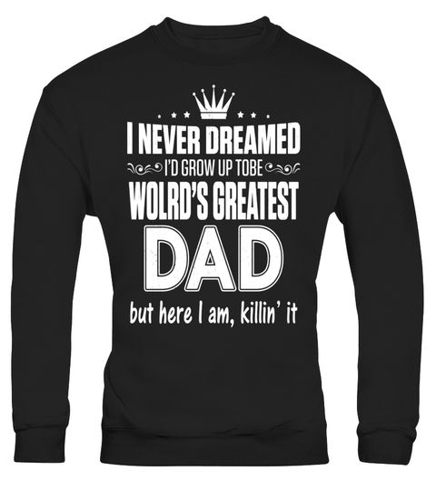 """# Never Dreamed  Grow Up To Be The Worlds Greatest Dad T-Shirt - Limited Edition .  Special Offer, not available in shops      Comes in a variety of styles and colours      Buy yours now before it is too late!      Secured payment via Visa / Mastercard / Amex / PayPal      How to place an order            Choose the model from the drop-down menu      Click on """"Buy it now""""      Choose the size and the quantity      Add your delivery address and bank details      And that's it!      Tags: I…"""
