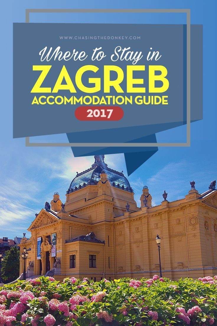 Where To Stay In Zagreb Accommodation Guide 2020 Chasing The Donkey Best Places To Travel Croatia Travel East Europe Travel