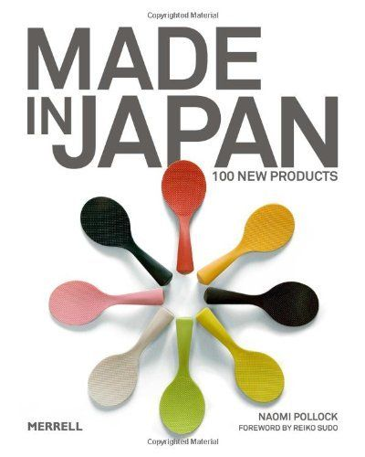 Made in Japan: 100 New Products by Naomi Pollock. $35.59. Save 29% Off!. Publisher: Merrell Publishers (September 18, 2012). Publication Date: September 18, 2012. 240 pages