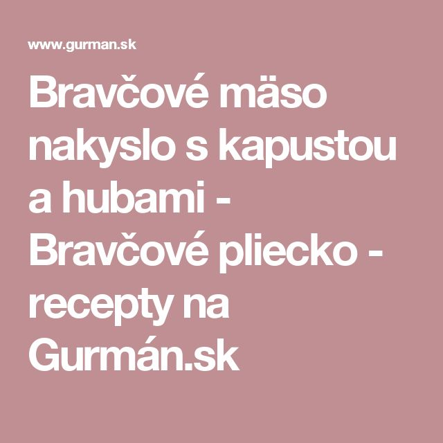 Bravčové mäso nakyslo s kapustou a hubami - Bravčové pliecko - recepty na Gurmán.sk