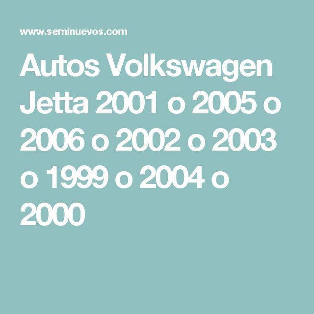 Autos  Volkswagen Jetta  2001 o 2005 o 2006 o 2002 o 2003 o 1999 o 2004 o 2000
