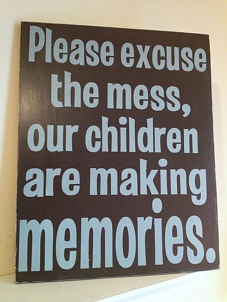 "Please Excuse the Mess, Our Children Are Making Memories-  Hand Painted Wood Sign - 11""x15"". $30.00, via Etsy."