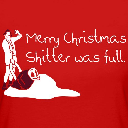 Merry Christmas Shitters Full Quote: Merry Christmas, Shitter Was Full.Now Your Street Smells