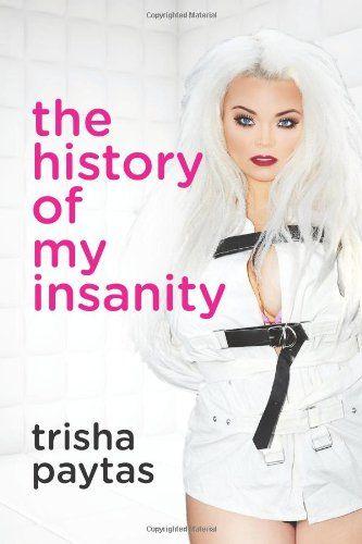 The History of My Insanity: Trisha Paytas: 9781482660067: Amazon.com: Books