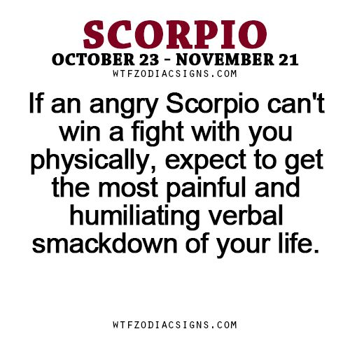 If an angry Scorpio can't win a fight with you physically, expect to get the most painful and humiliating verbal smackdown of your life. - WTF Zodiac Signs Daily Horoscope!