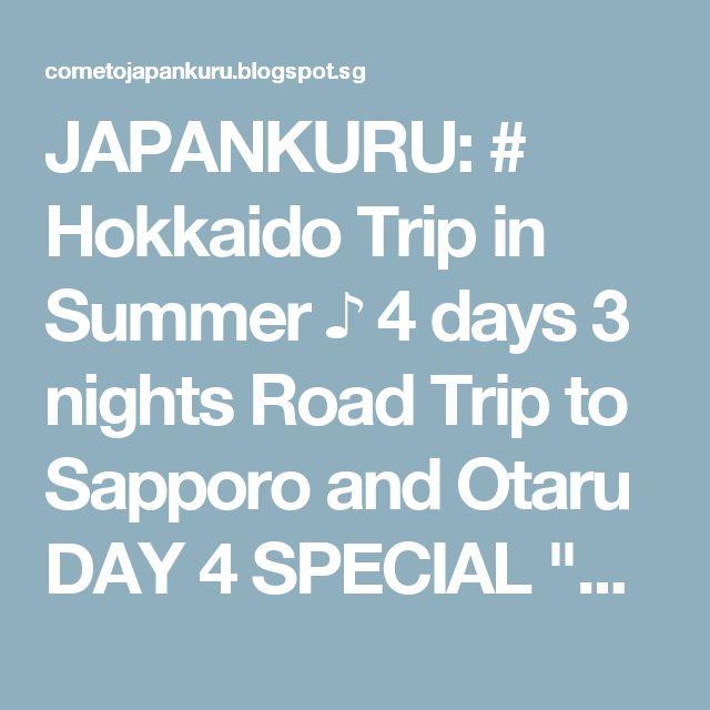 "JAPANKURU: # Hokkaido Trip in Summer ♪ 4 days 3 nights Road Trip to Sapporo and Otaru DAY 4 SPECIAL ""Furano and Biei"" !!!!"