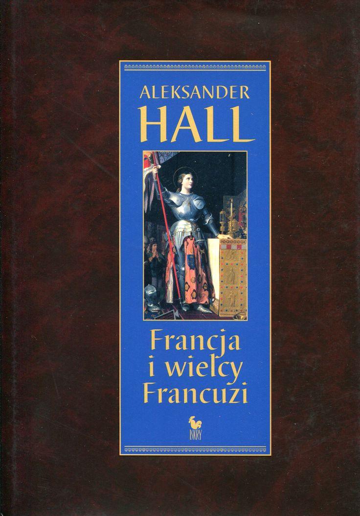 """""""Francja i wielcy Francuzi"""" Aleksander Hall Cover by Andrzej Barecki Published by Wydawnictwo Iskry 2007"""