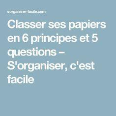 Classer ses papiers en 6 principes et 5 questions – S'organiser, c'est facile