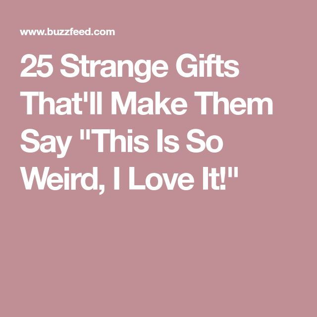 """25 Strange Gifts That'll Make Them Say """"This Is So Weird, I Love It!"""""""